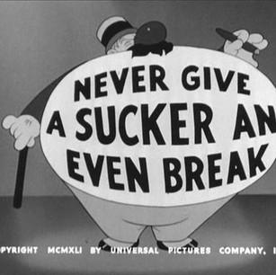 Never Give a Sucker an Even Break