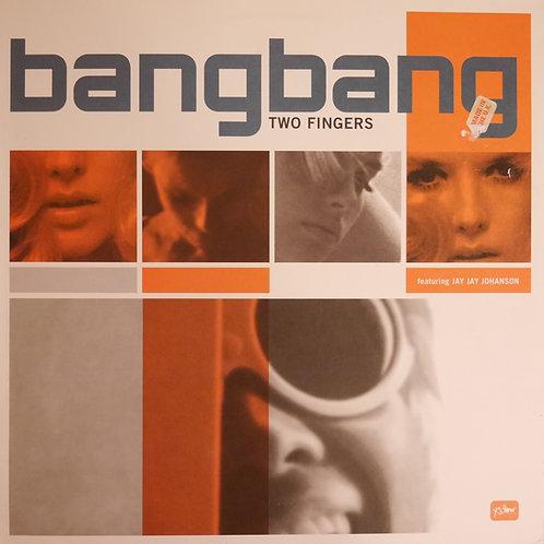 BANG BANG / TWO FINGERS