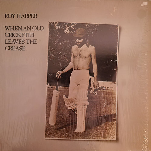 ROY HARPER / WHEN AN OLD CRICKETER LEAVES THE CREASE