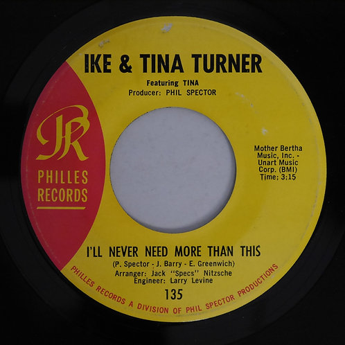 IKE & TINA TURNER / I'LL NEVER NEED MORE THAN THIS [PHILLES 135]