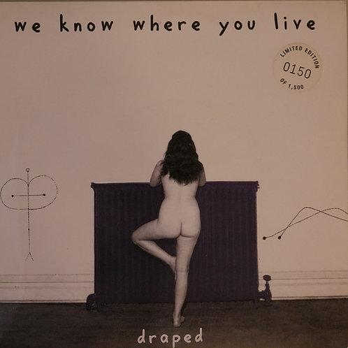 WE KNOW WHERE YOU LIVE / DRAPED