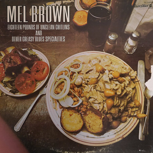Mel Brown / Eighteen Pounds Of Unclean Chitlins And Other Greasy Blues Specialit