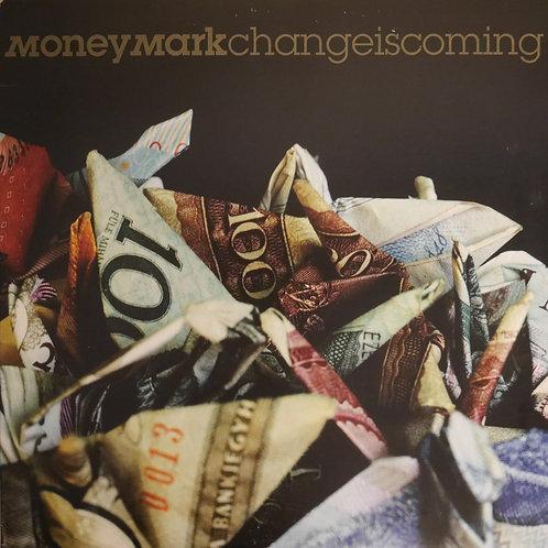 MONEY MARK /  CHANGE IS COMING