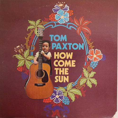 TOM PAXTON / How Come The Sun