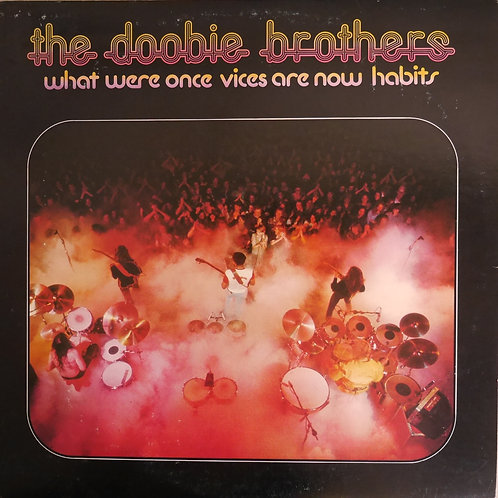 The Doobie Brothers / What Were Once Vices Are Now Habits