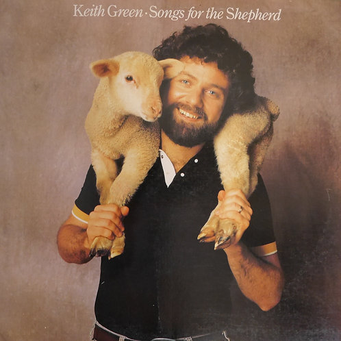 KEITH GREEN / SONGS FOR THE SHEPHERD
