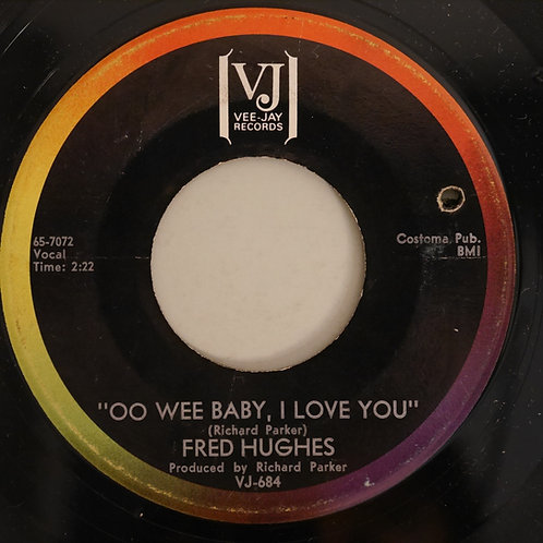 FRED HUGHES /OO WEE BABY I LOVE YOU / LOVE ME BABY