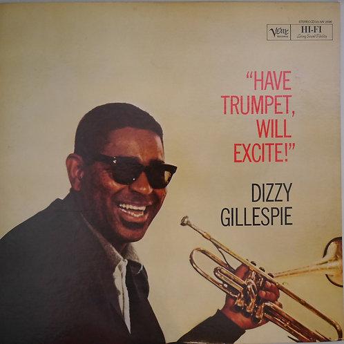 DIZZY GILLESPIE / HAVE TRUMPET WILL EXCITE