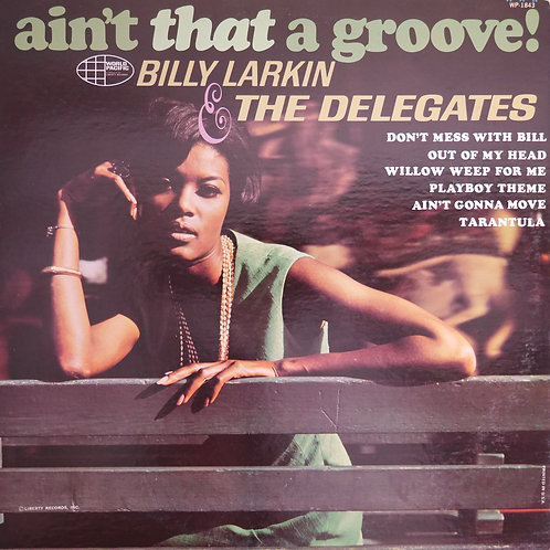 Billy Larkin And The Delegates  / Ain't That A Groove!