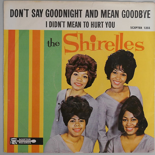 THE SHIRELLES / DON'T SAY GOODNIGHT AND MEAN GOODBYE