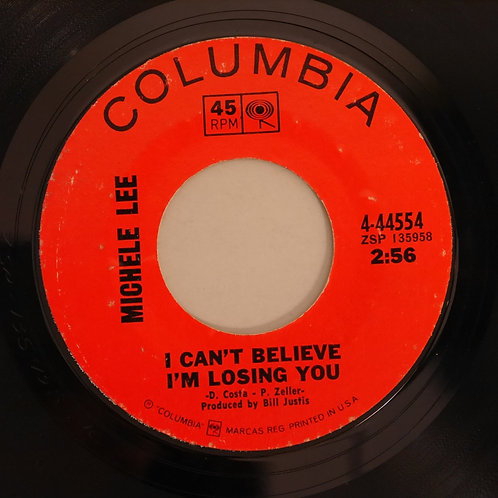 MICHELE LEE / I Can't Believe I'm Losing You