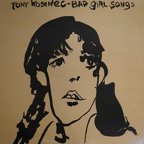 TONY KOSINEC / Bad Girl Songs