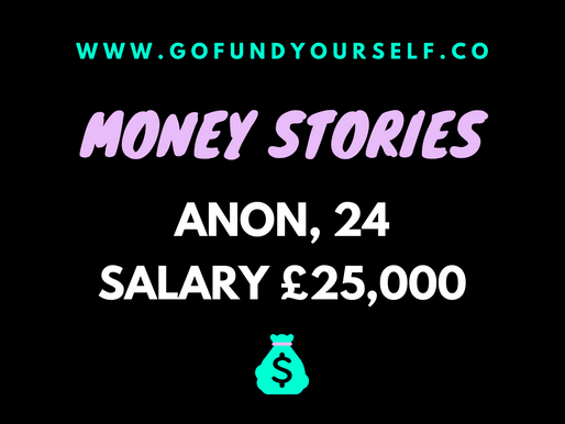 GFY MONEY STORy #2. aNON, SALARY: £25,000
