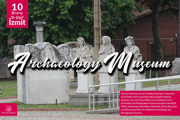 10 reasons visit to Izmit - Archeology M
