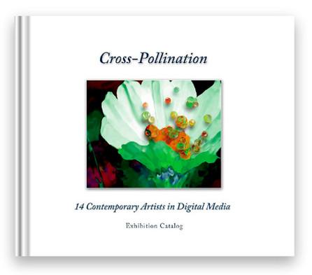 Cross-Pollination: 14 artists in Digital Media - Exhibition Catalog (2010)