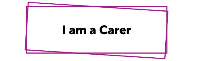 I am a Carer