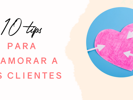 10 tips para enamorar a tus clientes 💘