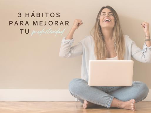 3 hábitos para mejorar tu productividad