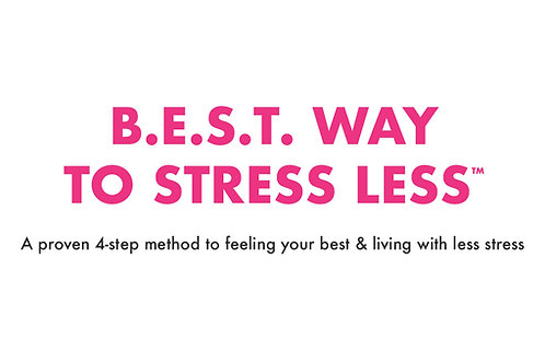 B.E.S.T. Way to Stress Less™
