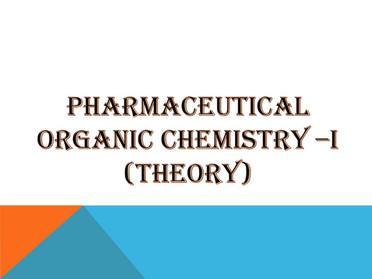 PHARMACEUTICAL ORGANIC CHEMISTRY –I (Theory)