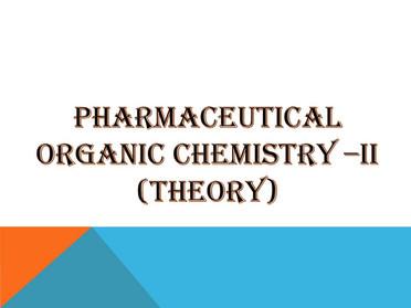PHARMACEUTICAL ORGANIC CHEMISTRY –II (Theory)