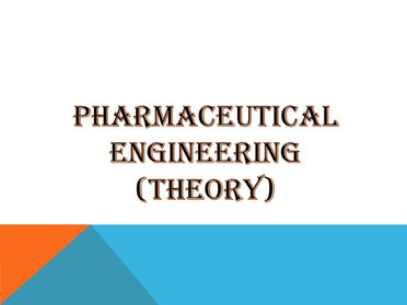 PHARMACEUTICAL ENGINEERING (Theory)