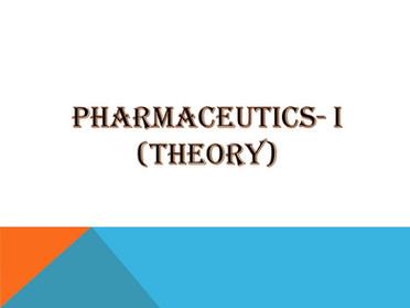 PHARMACEUTICS- I (Theory)