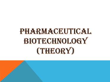 PHARMACEUTICAL BIOTECHNOLOGY (Theory)