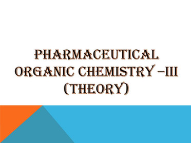 PHARMACEUTICAL ORGANIC CHEMISTRY –III (Theory)