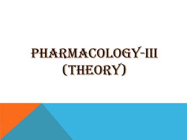 PHARMACOLOGY-III (Theory)