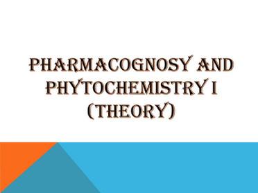 PHARMACOGNOSY AND PHYTOCHEMISTRY I (Theory)