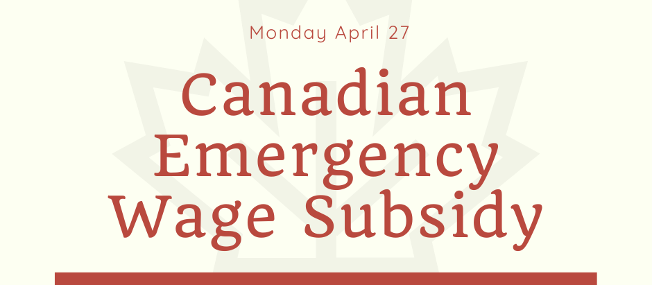 Canadian Emergency Wage Subsidy Opens For Applications, Monday, April 27