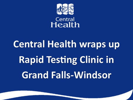 UPDATE: Central Health wraps up Rapid Testing Clinic in Grand Falls-Windsor