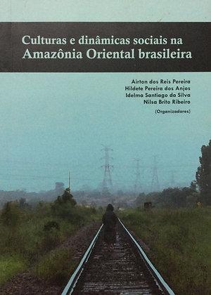 Culturas e dinâmicas sociais na Amazônia Oriental Brasileira