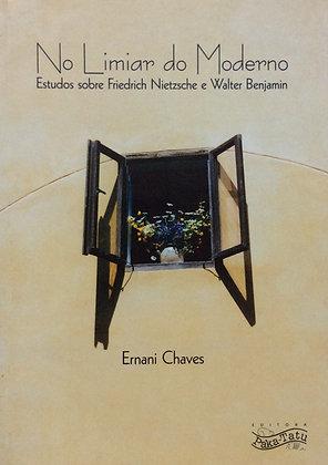No Limiar do Moderno (um estudo sobre F. Nietzsche e Walter Benjamin)