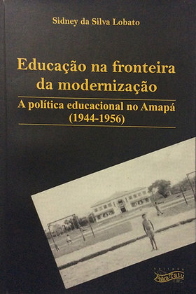Educação na fronteira da modernização: a política educacional no Amapá