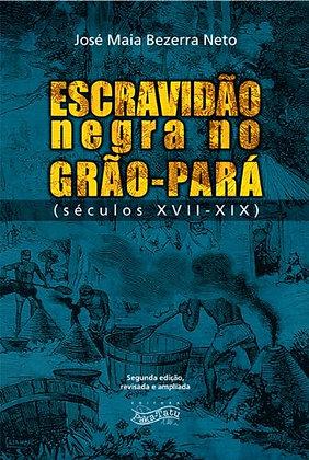 Escravidão Negra no Grão-Pará (Séculos XVII - XIX) | 2ª ed. Revisada e Ampliada