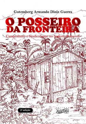 O Posseiro da Fronteira - Campesinato e Sindicalismo no Sudeste Paraense - 2ª ed
