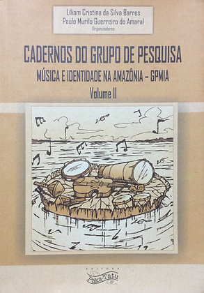 Cadernos do Grupo de Pesquisa - Música e Identidade na Amazônia Vol. II
