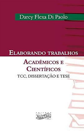 Elaborando Trabalhos Acadêmicos e Científicos: TCC, Dissertação e Tese