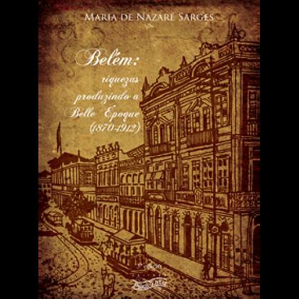 Belém: Riquezas produzindo a Belle Époque
