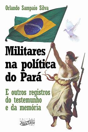 Militares na Política do Pará e outros registros do testemunho e da memória