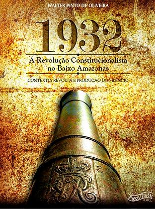 1932 - Revolução Constitucionalista no Baixo Amazonas