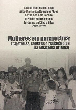 Mulheres em perspectiva: trajetórias, saberes e resistências na Amaz. Oriental