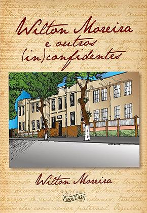 Wilton Moreira e outros (in)confidentes