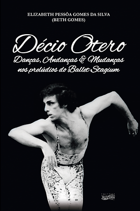 Décio Otero - danças, andanças & mudanças nos prelúdios do Ballet Stagium