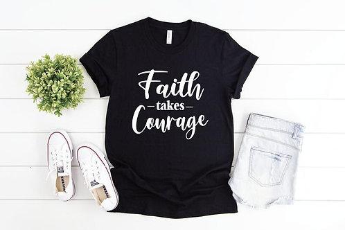 Faith Takes Courage T-Shirt Tee