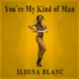 You're My Kind of Man, ILIONA BLANC, ILIONA, ILIONA BLANC