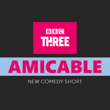 AMICABLE: BBC THREE ANNOUNCE NEW COMEDY SHORT