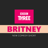 BRITNEY: BBC THREE ANNOUNCE NEW COMEDY SHORT